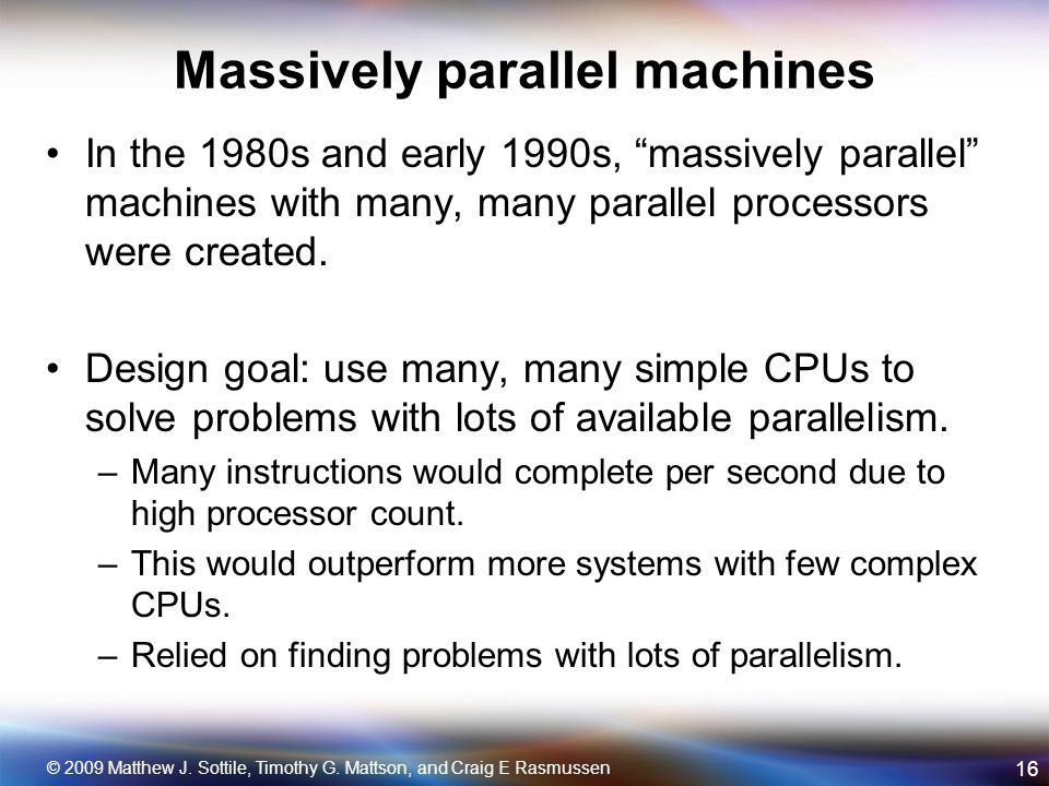 Massively parallel machines In the 1980s and early 1990s, massively parallel machines with many, many parallel processors were created.