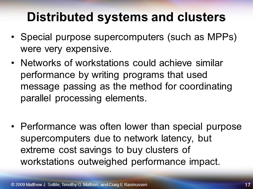 Distributed systems and clusters Special purpose supercomputers (such as MPPs) were very expensive.