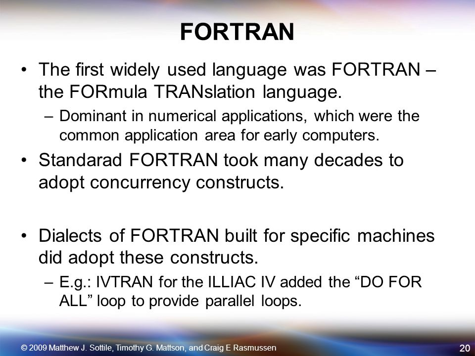 FORTRAN The first widely used language was FORTRAN – the FORmula TRANslation language.