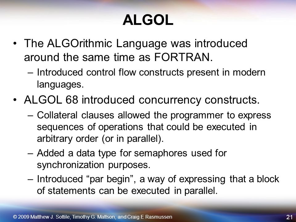 ALGOL The ALGOrithmic Language was introduced around the same time as FORTRAN.