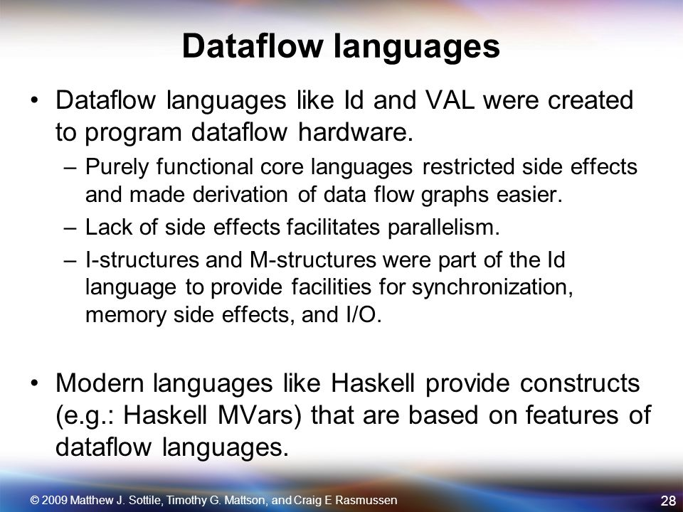 Dataflow languages Dataflow languages like Id and VAL were created to program dataflow hardware.