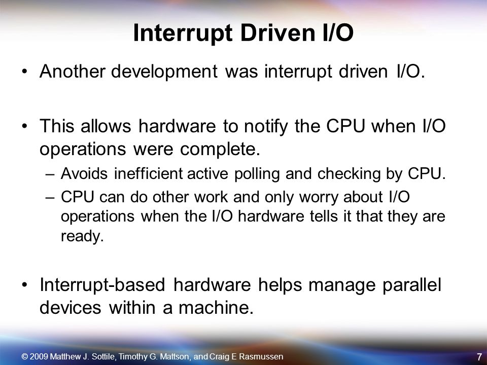 Interrupt Driven I/O Another development was interrupt driven I/O.