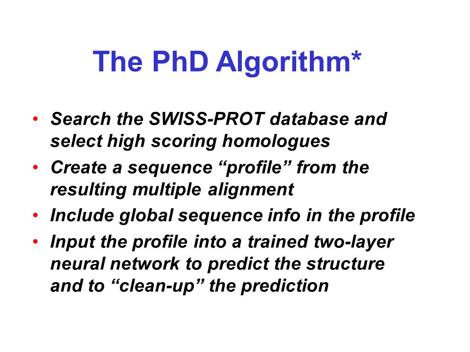 """The PhD Algorithm* Search the SWISS-PROT database and select high scoring homologues Create a sequence """"profile"""" from the resulting multiple alignment"""
