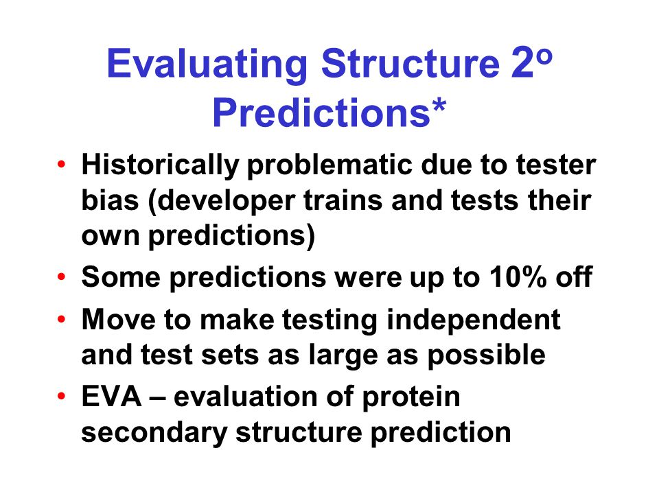 Evaluating Structure 2 o Predictions* Historically problematic due to tester bias (developer trains and tests their own predictions) Some predictions