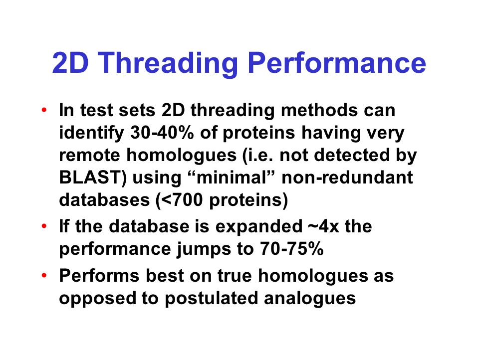 2D Threading Performance In test sets 2D threading methods can identify 30-40% of proteins having very remote homologues (i.e.