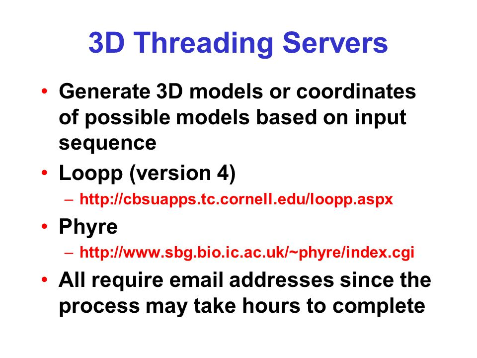 3D Threading Servers Generate 3D models or coordinates of possible models based on input sequence Loopp (version 4) –http://cbsuapps.tc.cornell.edu/lo