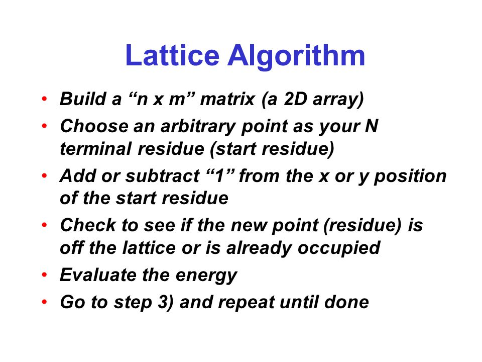 """Lattice Algorithm Build a """"n x m"""" matrix (a 2D array) Choose an arbitrary point as your N terminal residue (start residue) Add or subtract """"1"""" from th"""