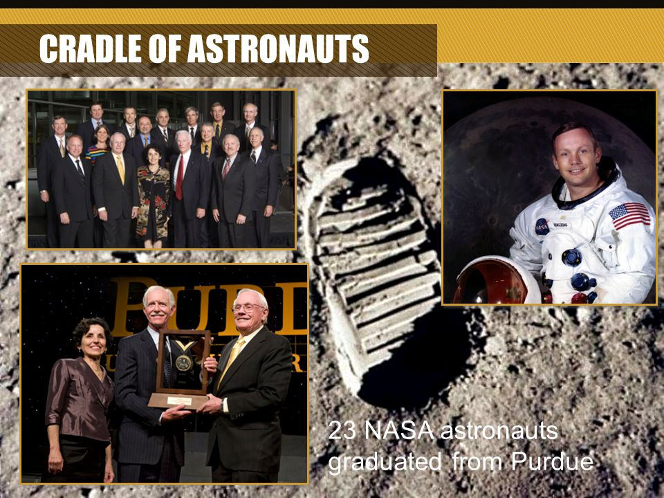 7 CRADLE OF ASTRONAUTS 23 NASA astronauts graduated from Purdue
