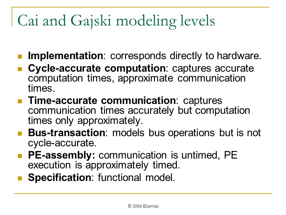 © 2006 Elsevier Cai and Gajski modeling levels Implementation: corresponds directly to hardware.