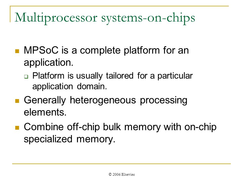 © 2006 Elsevier Multiprocessor systems-on-chips MPSoC is a complete platform for an application.