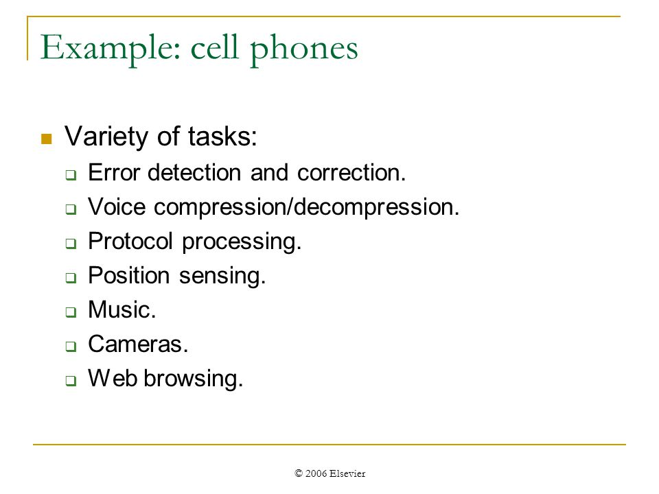 © 2006 Elsevier Example: cell phones Variety of tasks:  Error detection and correction.