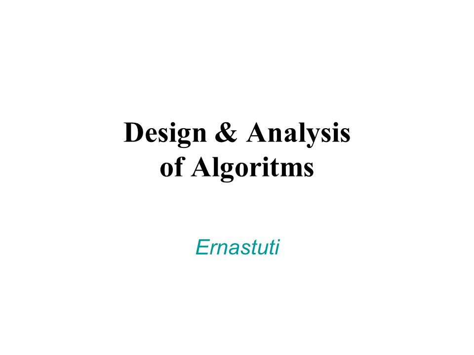 Design & Analysis of Algoritms Ernastuti