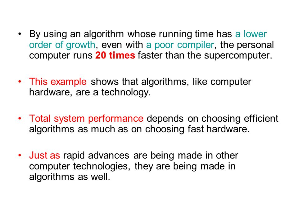 By using an algorithm whose running time has a lower order of growth, even with a poor compiler, the personal computer runs 20 times faster than the s