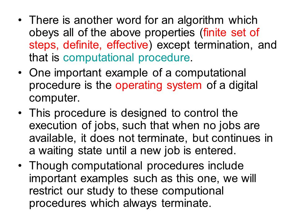 There is another word for an algorithm which obeys all of the above properties (finite set of steps, definite, effective) except termination, and that