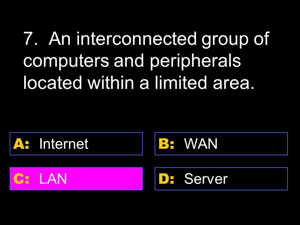 D: Server A: Internet C: LAN B: WAN 7.