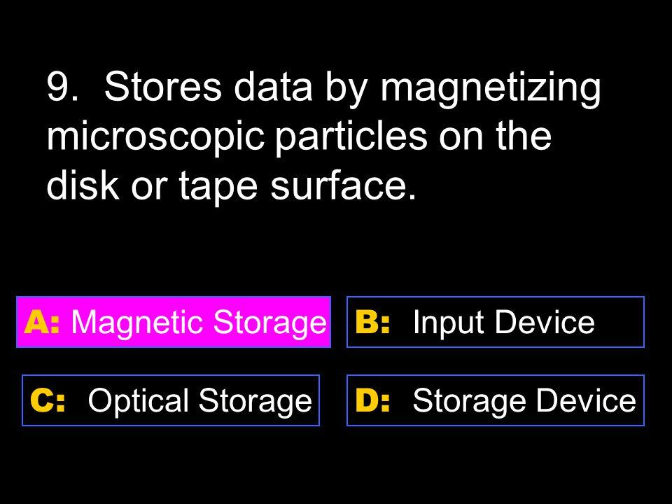 D: Storage Device A: Magnetic Storage C: Optical Storage B: Input Device 9.