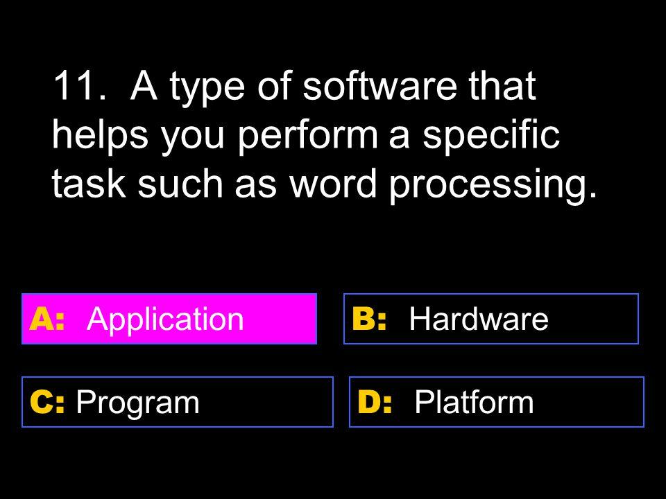D: Platform A: Application C: Program B: Hardware 11.