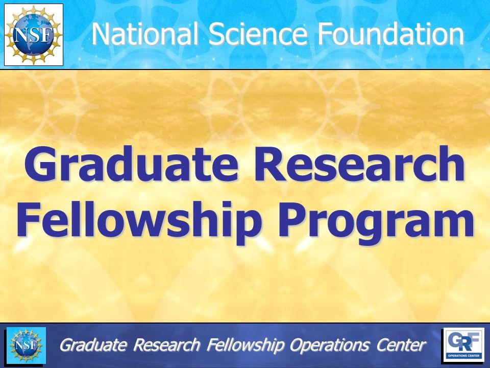 Graduate Research Fellowship Program National Science Foundation Graduate Research Fellowship Operations Center
