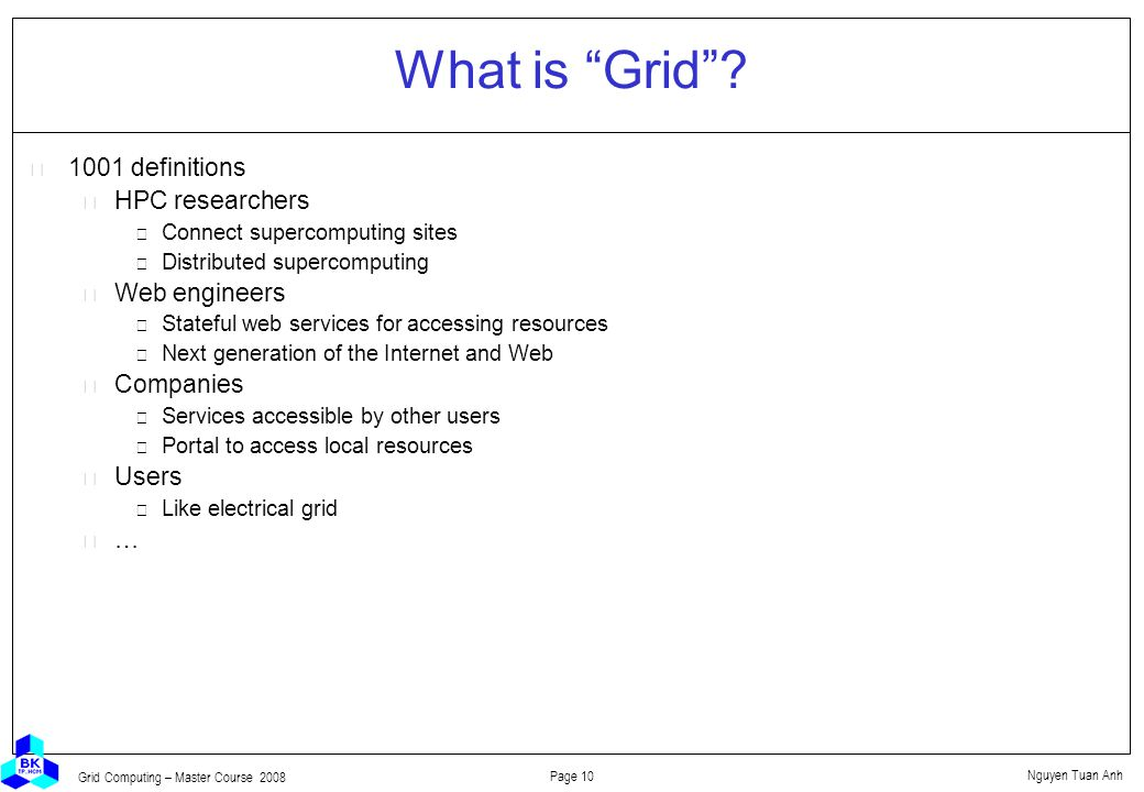 Nguyen Tuan Anh Page 10 Grid Computing – Master Course 2008 What is Grid .