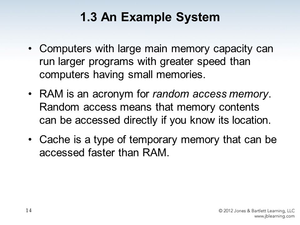 14 1.3 An Example System Computers with large main memory capacity can run larger programs with greater speed than computers having small memories.
