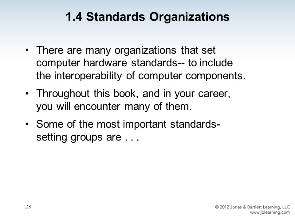 23 There are many organizations that set computer hardware standards-- to include the interoperability of computer components.