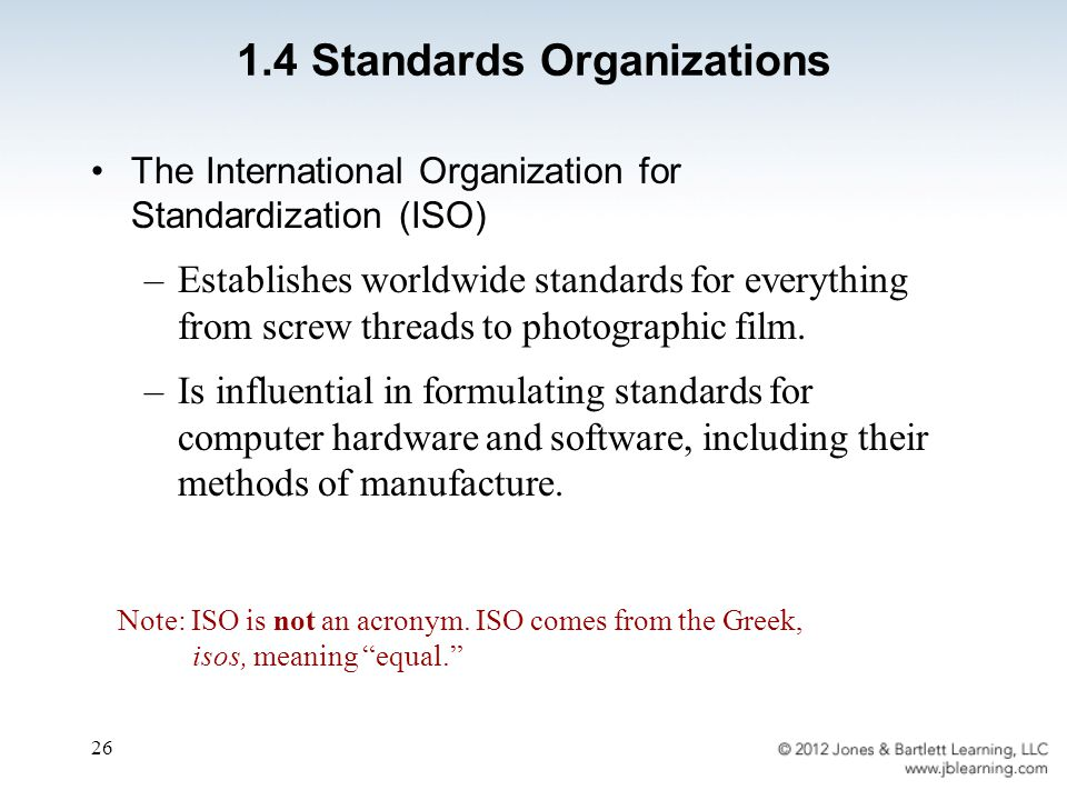 26 The International Organization for Standardization (ISO) –Establishes worldwide standards for everything from screw threads to photographic film.