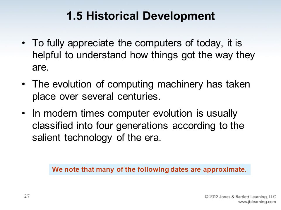 27 To fully appreciate the computers of today, it is helpful to understand how things got the way they are.