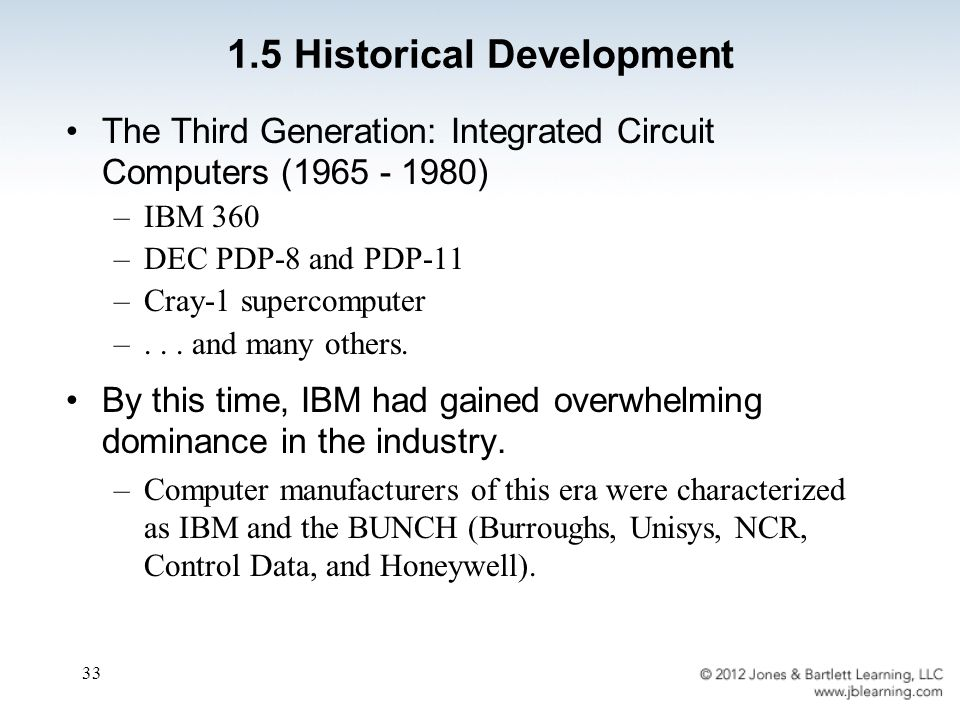 33 The Third Generation: Integrated Circuit Computers (1965 - 1980) –IBM 360 –DEC PDP-8 and PDP-11 –Cray-1 supercomputer –...