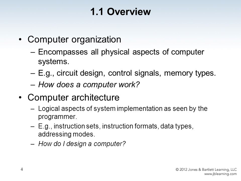 4 Computer organization –Encompasses all physical aspects of computer systems.