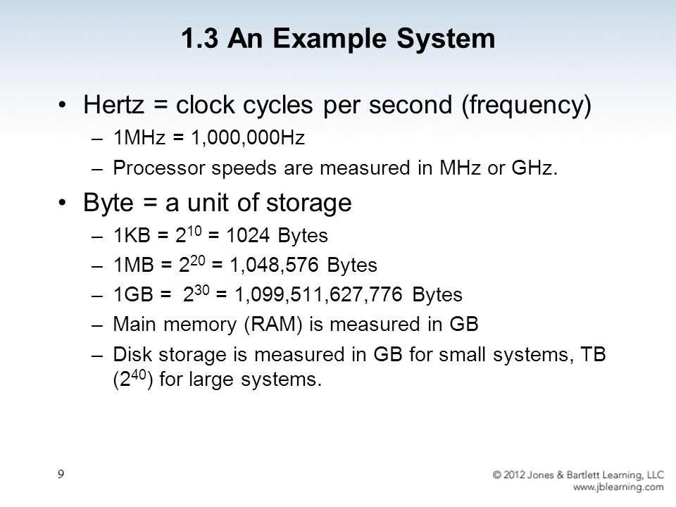 9 Hertz = clock cycles per second (frequency) –1MHz = 1,000,000Hz –Processor speeds are measured in MHz or GHz.