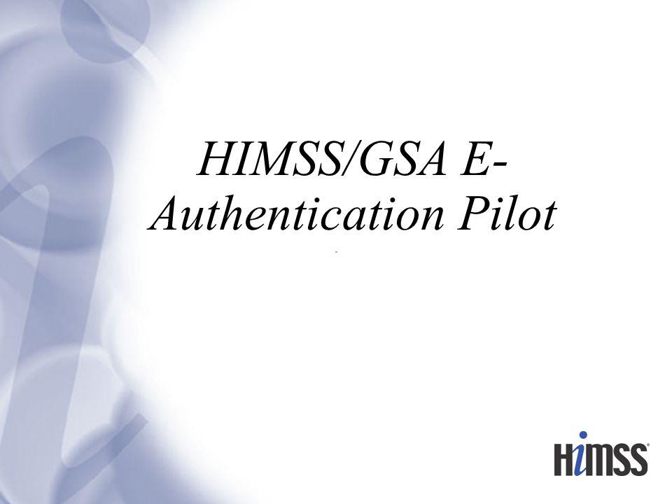 HIMSS/GSA E- Authentication Pilot