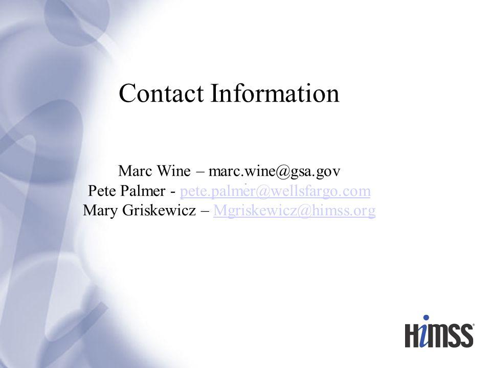 Contact Information Marc Wine – marc.wine@gsa.gov Pete Palmer - pete.palmer@wellsfargo.com Mary Griskewicz – Mgriskewicz@himss.orgpete.palmer@wellsfargo.comMgriskewicz@himss.org