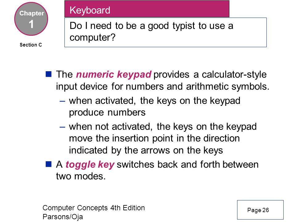 Computer Concepts 4th Edition Parsons/Oja Keyboard Do I need to be a good typist to use a computer.
