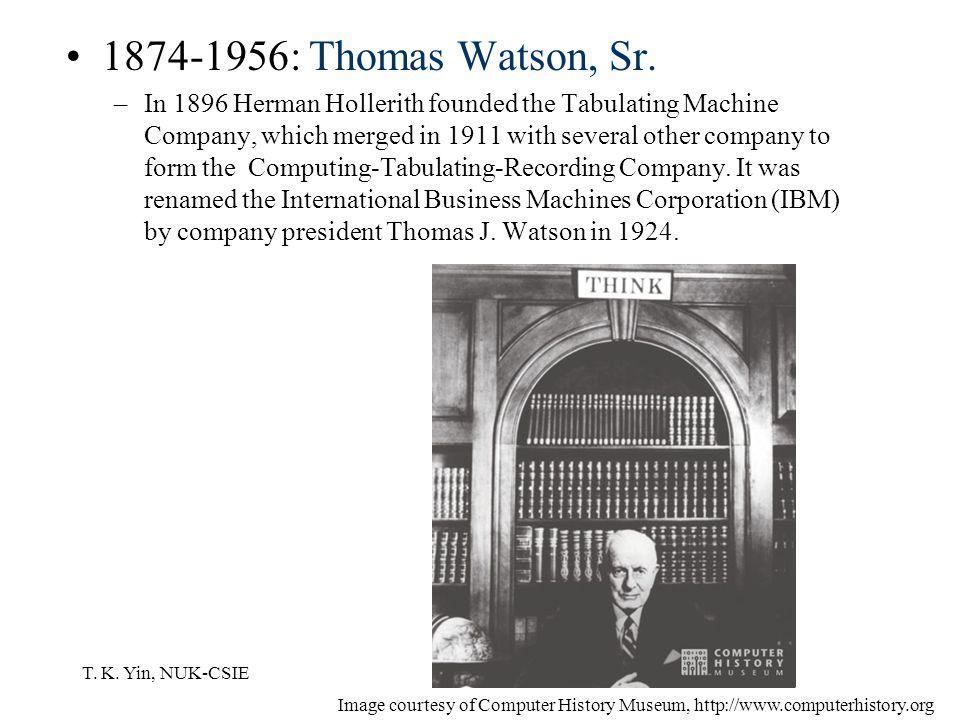 T. K. Yin, NUK-CSIE 1874-1956: Thomas Watson, Sr.