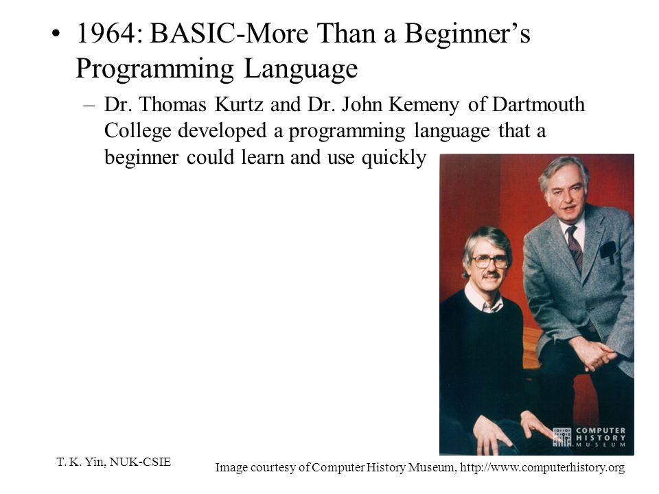 T. K. Yin, NUK-CSIE 1964: BASIC-More Than a Beginner's Programming Language –Dr.