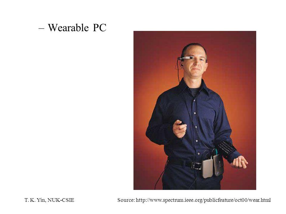 T. K. Yin, NUK-CSIE –Wearable PC Source: http://www.spectrum.ieee.org/publicfeature/oct00/wear.html