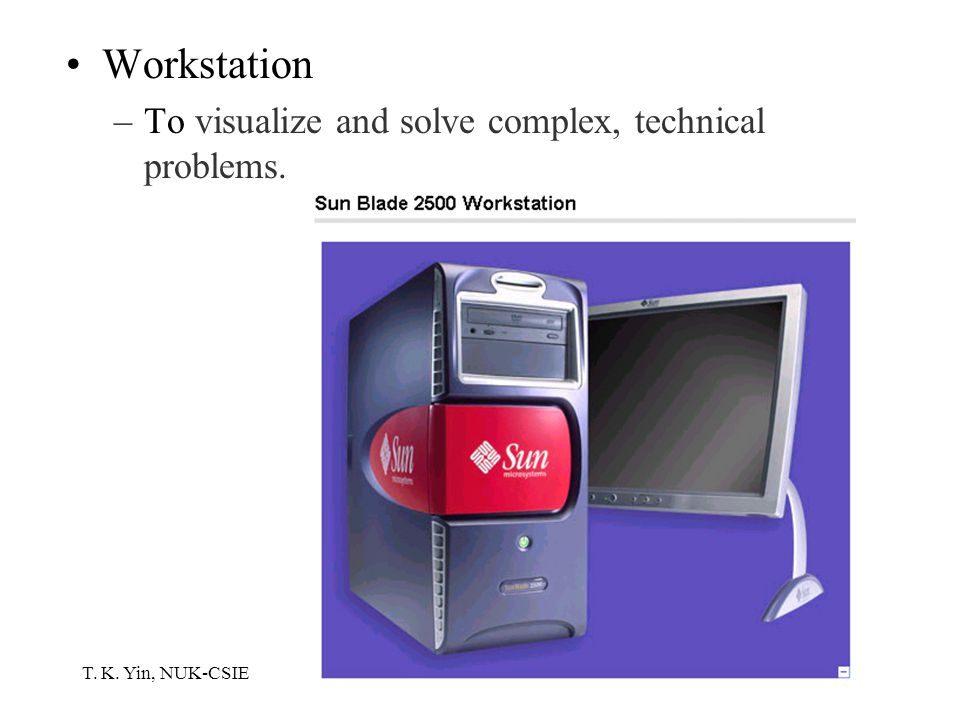 T. K. Yin, NUK-CSIE Workstation –To visualize and solve complex, technical problems.