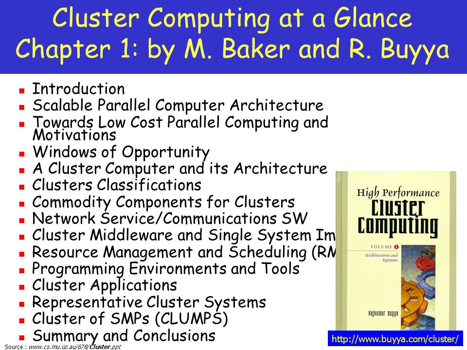 Source : www.cs.mu.oz.au/678/Cluster.ppt Cluster Computing at a Glance Chapter 1: by M. Baker and R. Buyya Introduction Scalable Parallel Computer Arc