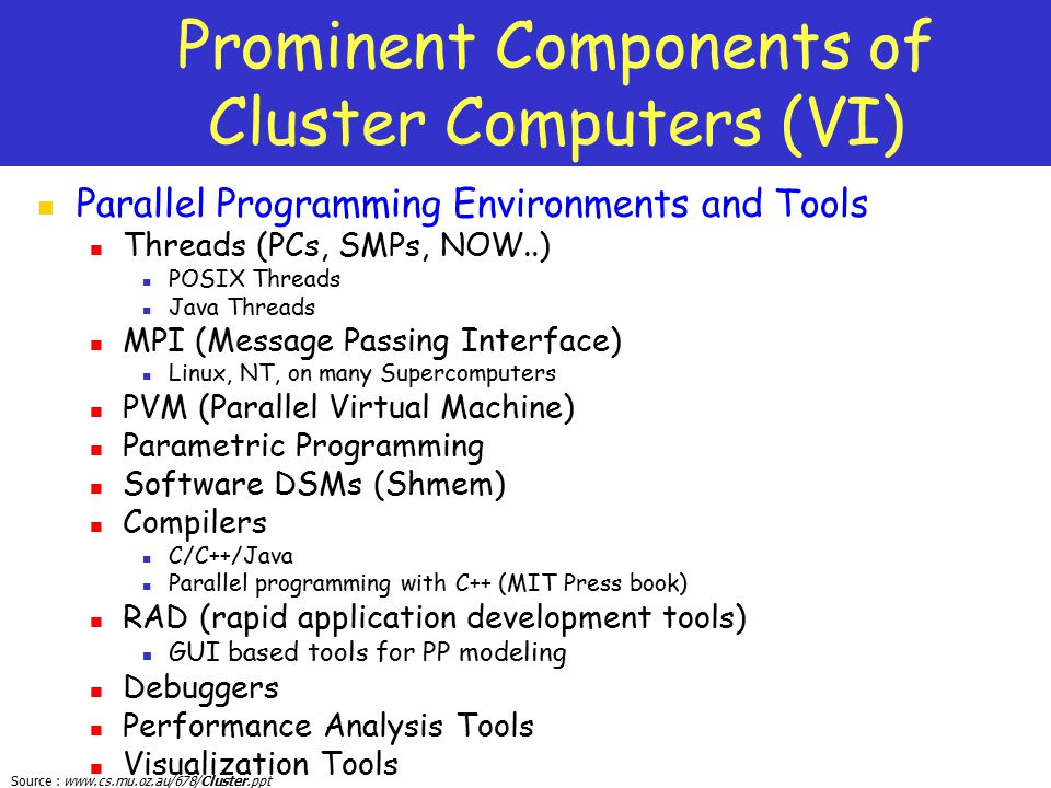 Source : www.cs.mu.oz.au/678/Cluster.ppt Prominent Components of Cluster Computers (VI) Parallel Programming Environments and Tools Threads (PCs, SMPs