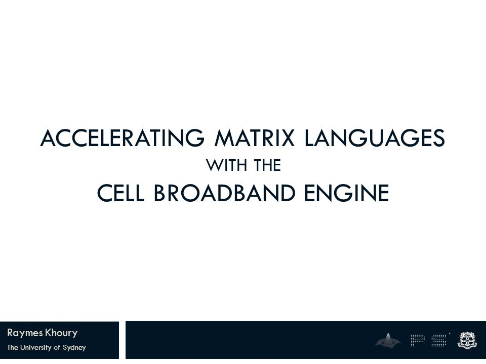 ACCELERATING MATRIX LANGUAGES WITH THE CELL BROADBAND ENGINE Raymes Khoury The University of Sydney