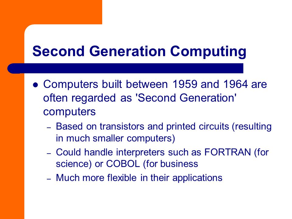 Second Generation Computing Computers built between 1959 and 1964 are often regarded as 'Second Generation' computers – Based on transistors and print