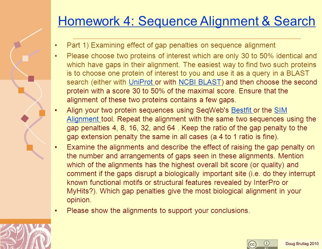 Homework 4: Sequence Alignment & Search Part 1) Examining effect of gap penalties on sequence alignment Please choose two proteins of interest which are only 30 to 50% identical and which have gaps in their alignment.