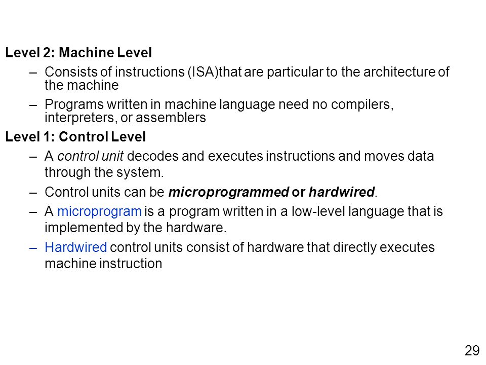 Level 2: Machine Level –Consists of instructions (ISA)that are particular to the architecture of the machine –Programs written in machine language nee