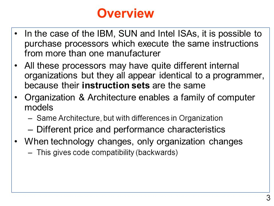3 In the case of the IBM, SUN and Intel ISAs, it is possible to purchase processors which execute the same instructions from more than one manufacture