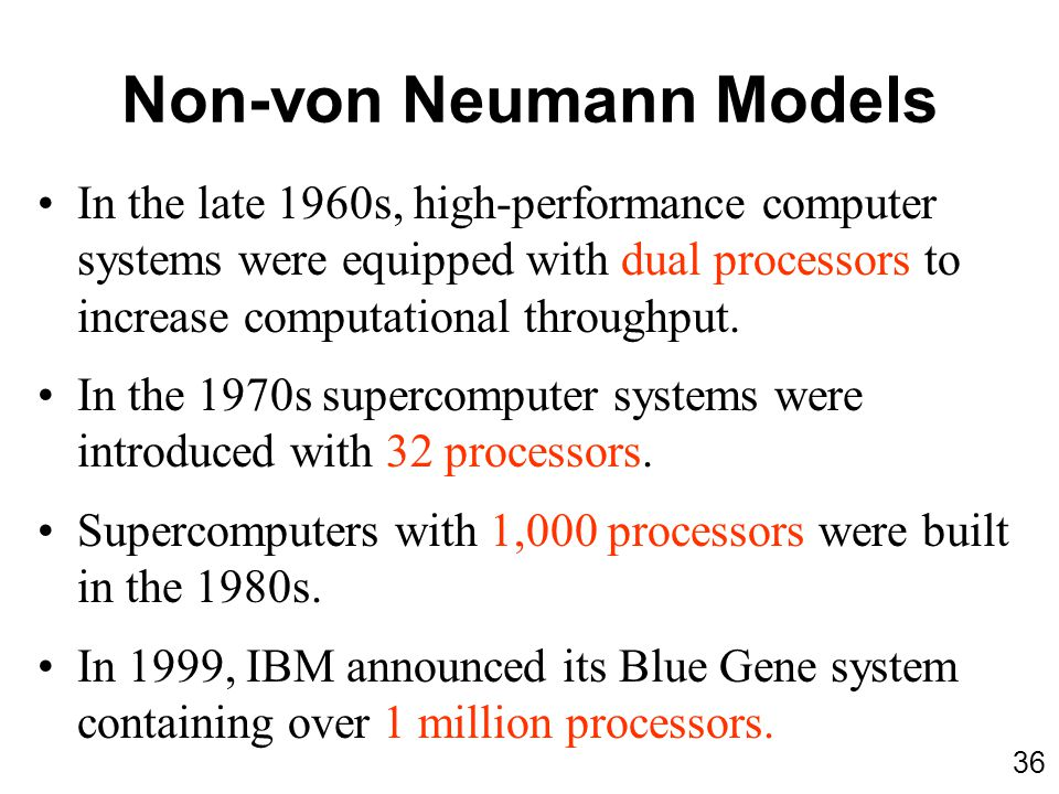 Non-von Neumann Models In the late 1960s, high-performance computer systems were equipped with dual processors to increase computational throughput. I
