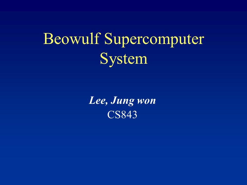Beowulf Supercomputer System Lee, Jung won CS843