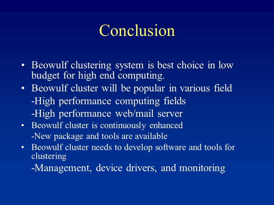 Conclusion Beowulf clustering system is best choice in low budget for high end computing.