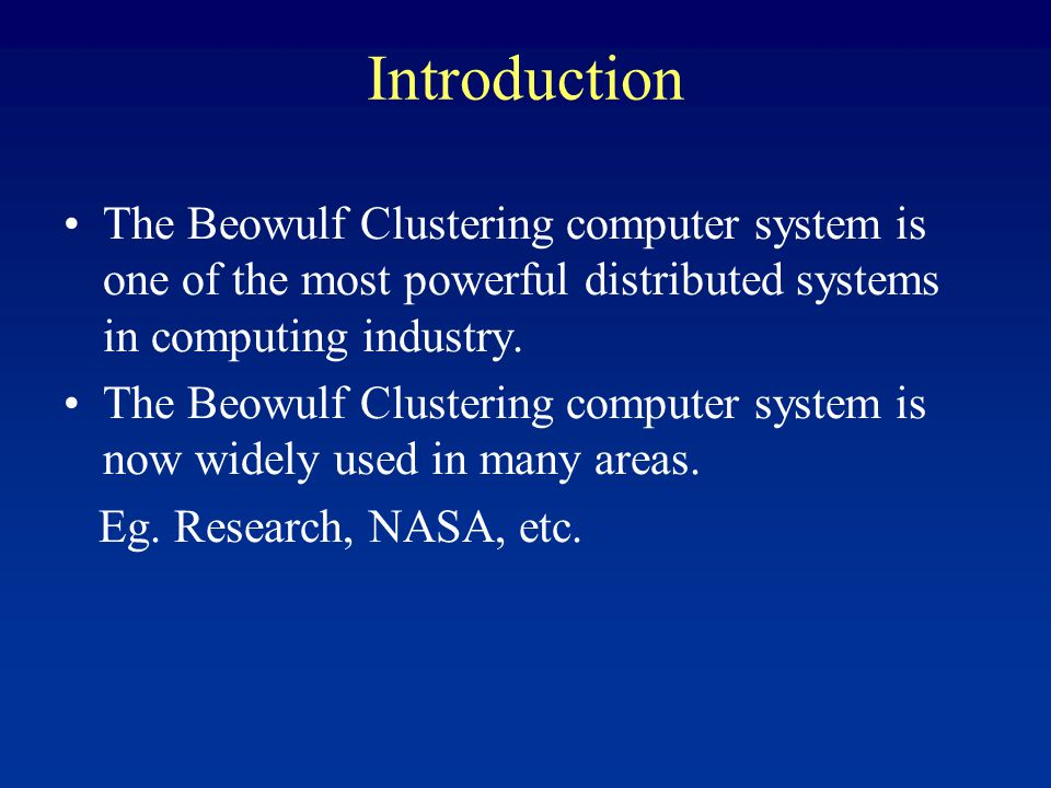 Introduction The Beowulf Clustering computer system is one of the most powerful distributed systems in computing industry.