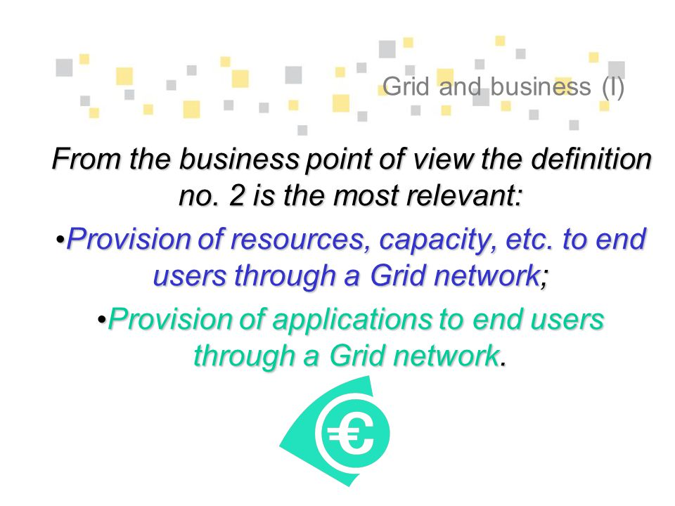 Grid and business (I) From the business point of view the definition no.