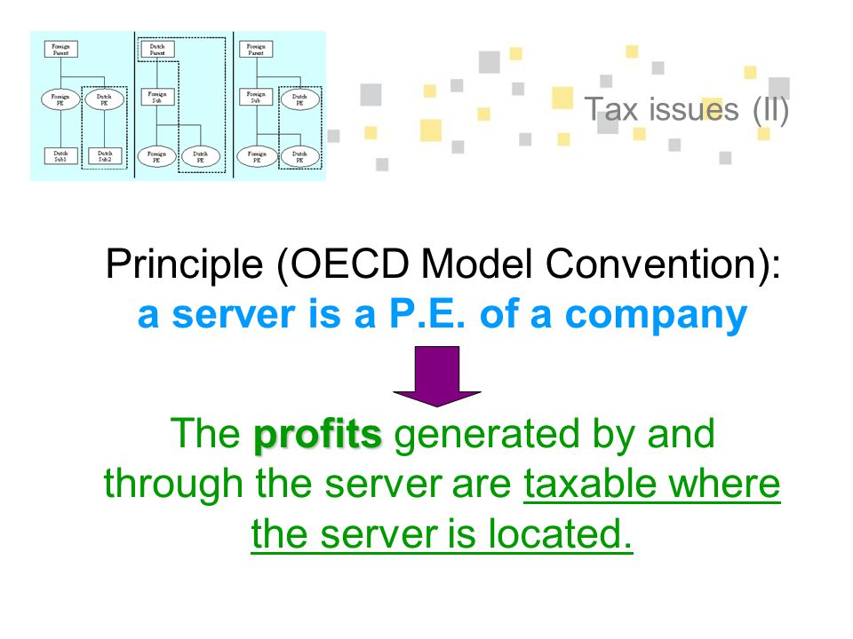 Tax issues (II) Principle (OECD Model Convention): a server is a P.E.